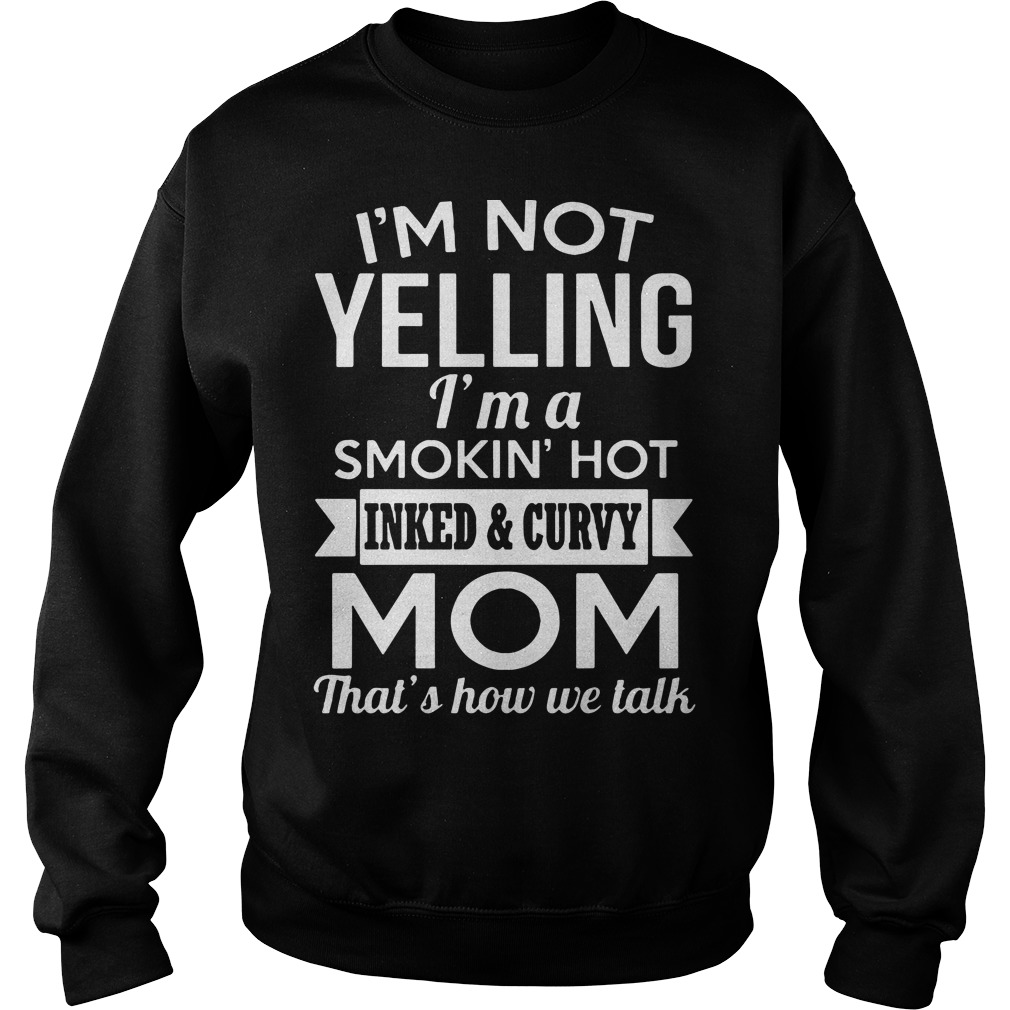 I'm not Yelling I'm a smokin' hot inked & curvy mom that's how we talk Sweater