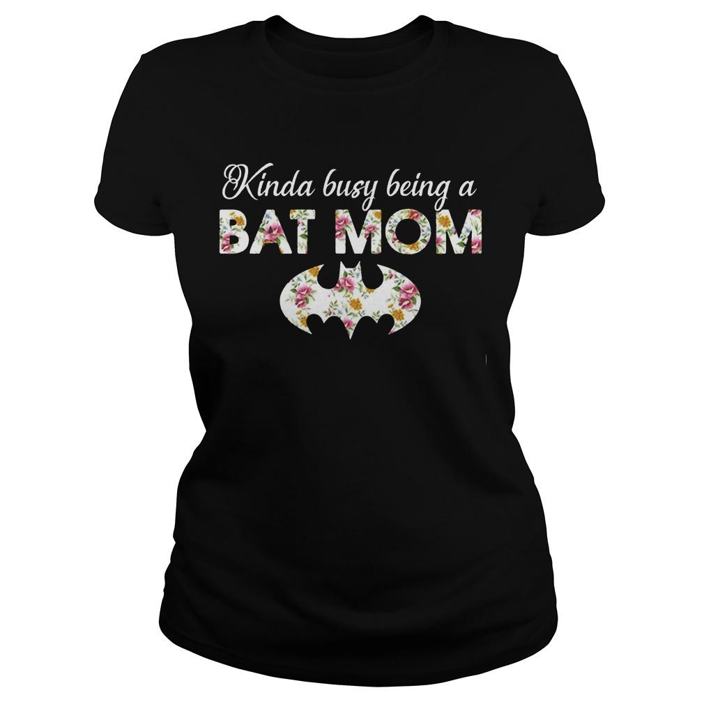 Kinda busy being a batmom ladies t shirt