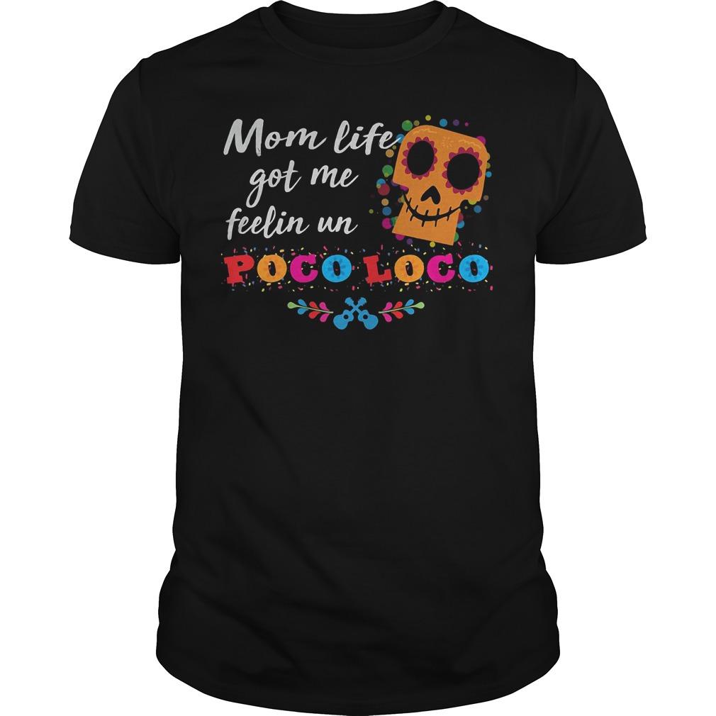 Mom life got me feelin un Poco Loco Guys t shirt