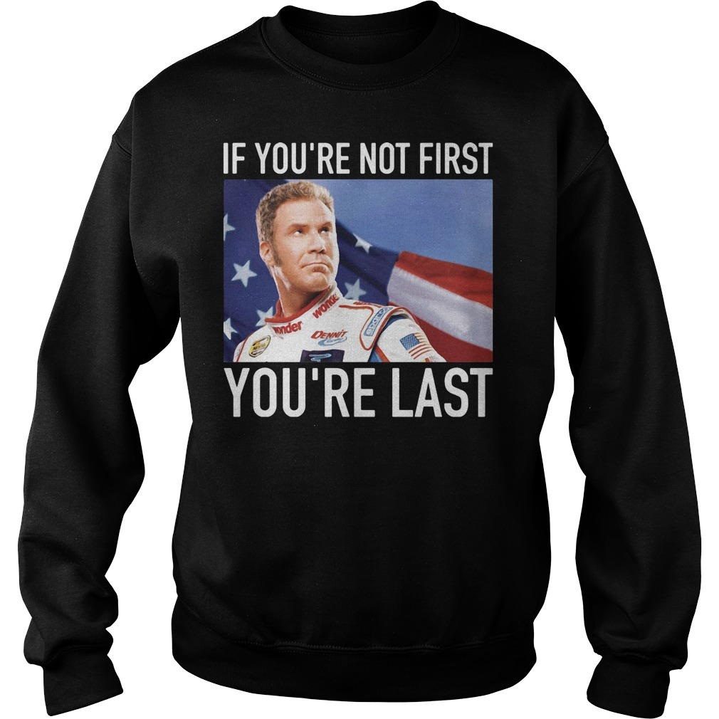 If You Re Not First You Re Last Quote: Ricky Bobby: If You're Not First You're Last Shirt, Hoodie