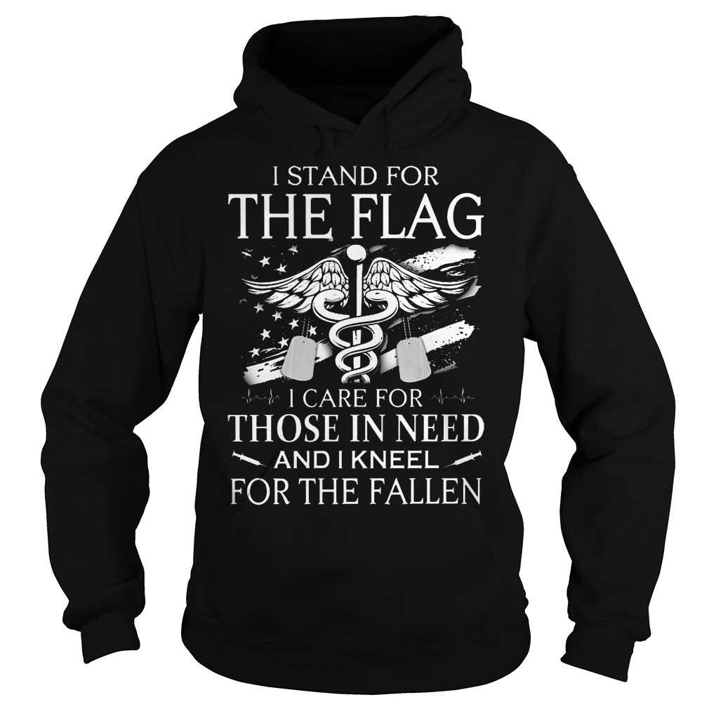 Veteran and Nurse I stand for the flag I care for those in need and I kneel for the fallen hoodie
