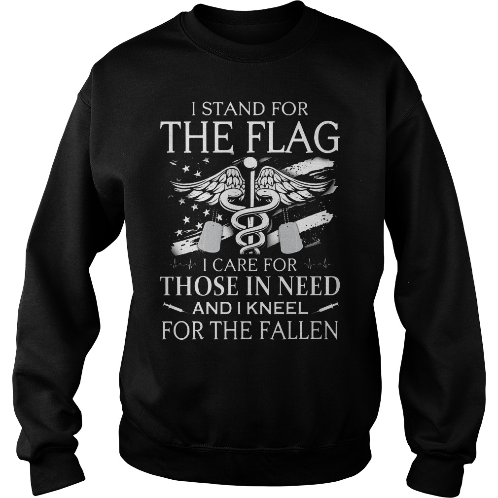 Veteran and Nurse I stand for the flag I care for those in need and I kneel for the fallen sweater