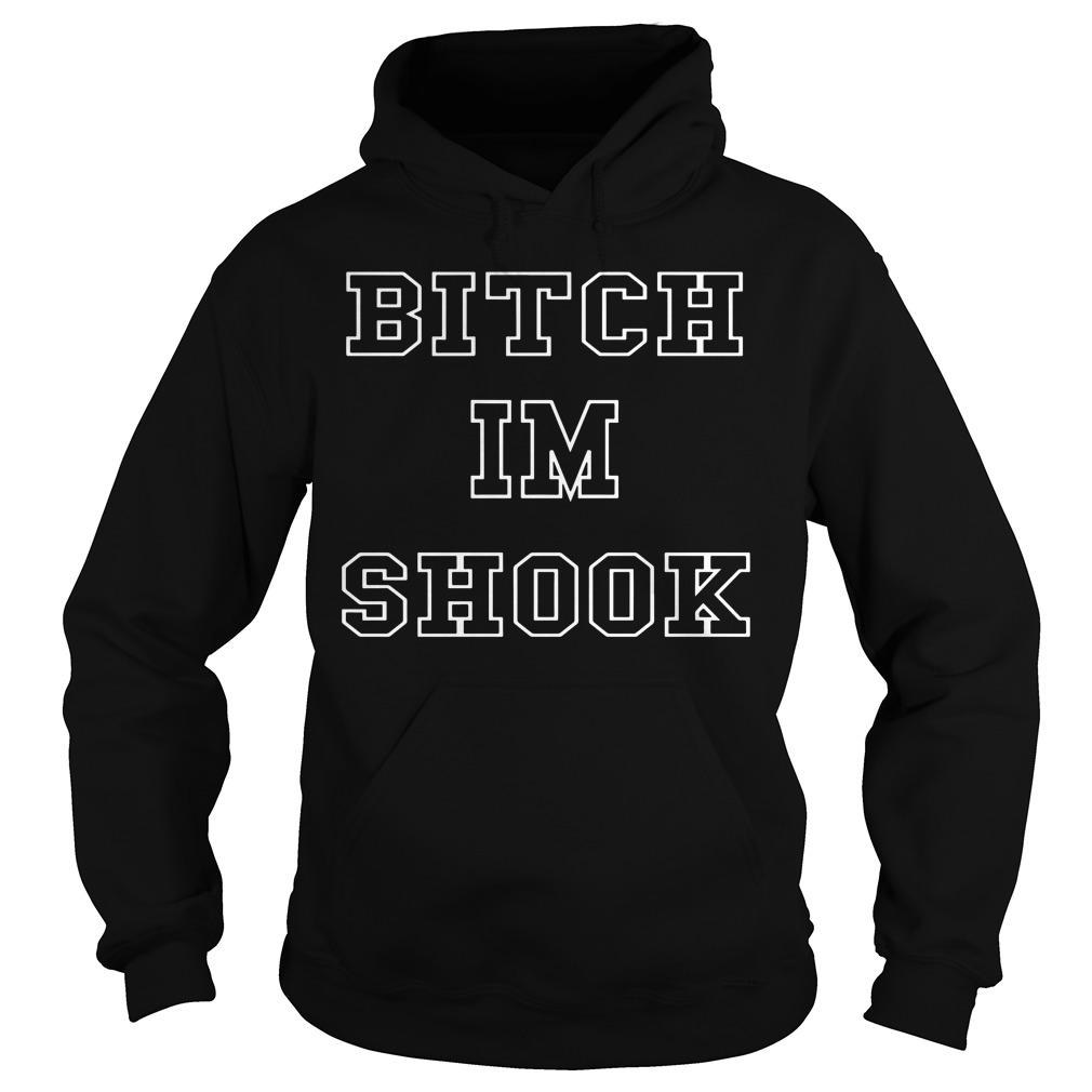 Bitch Im shook Hoodie
