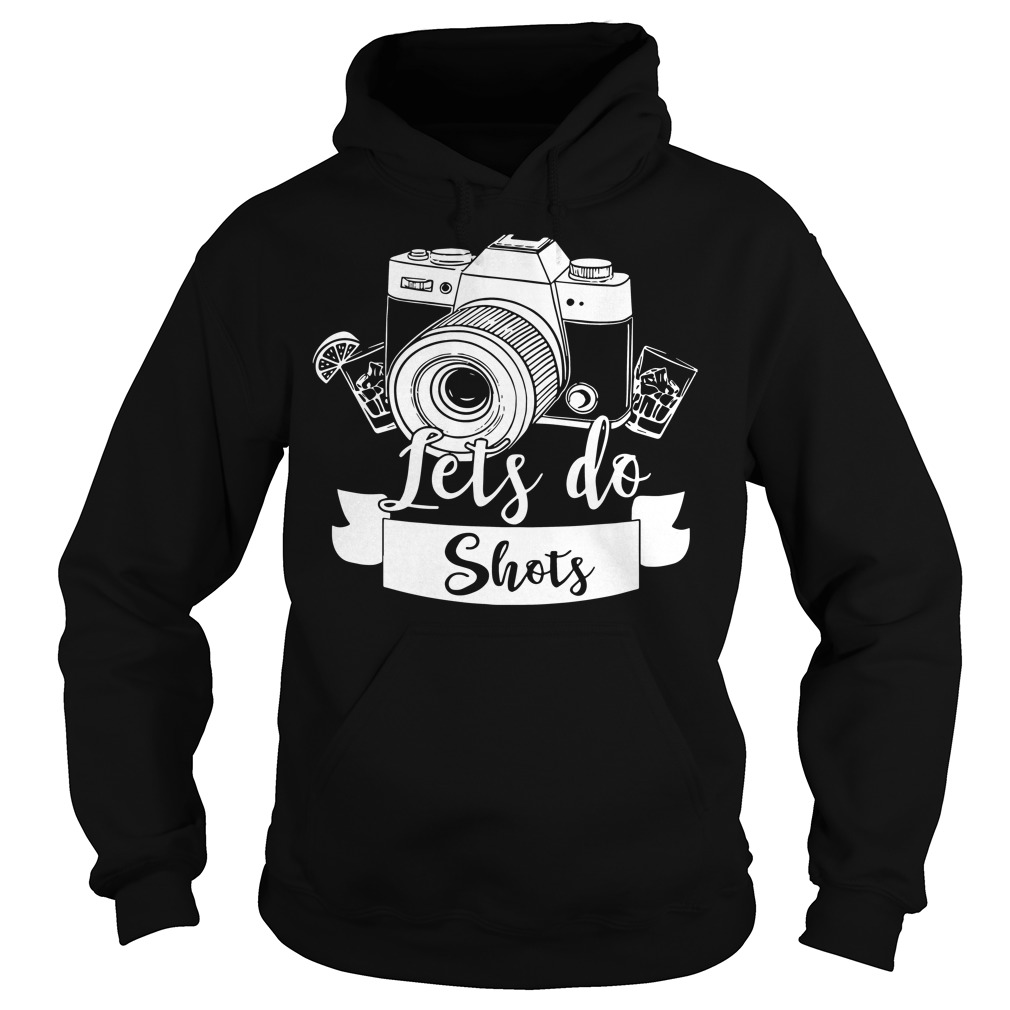 Camera lets do shots hoodie