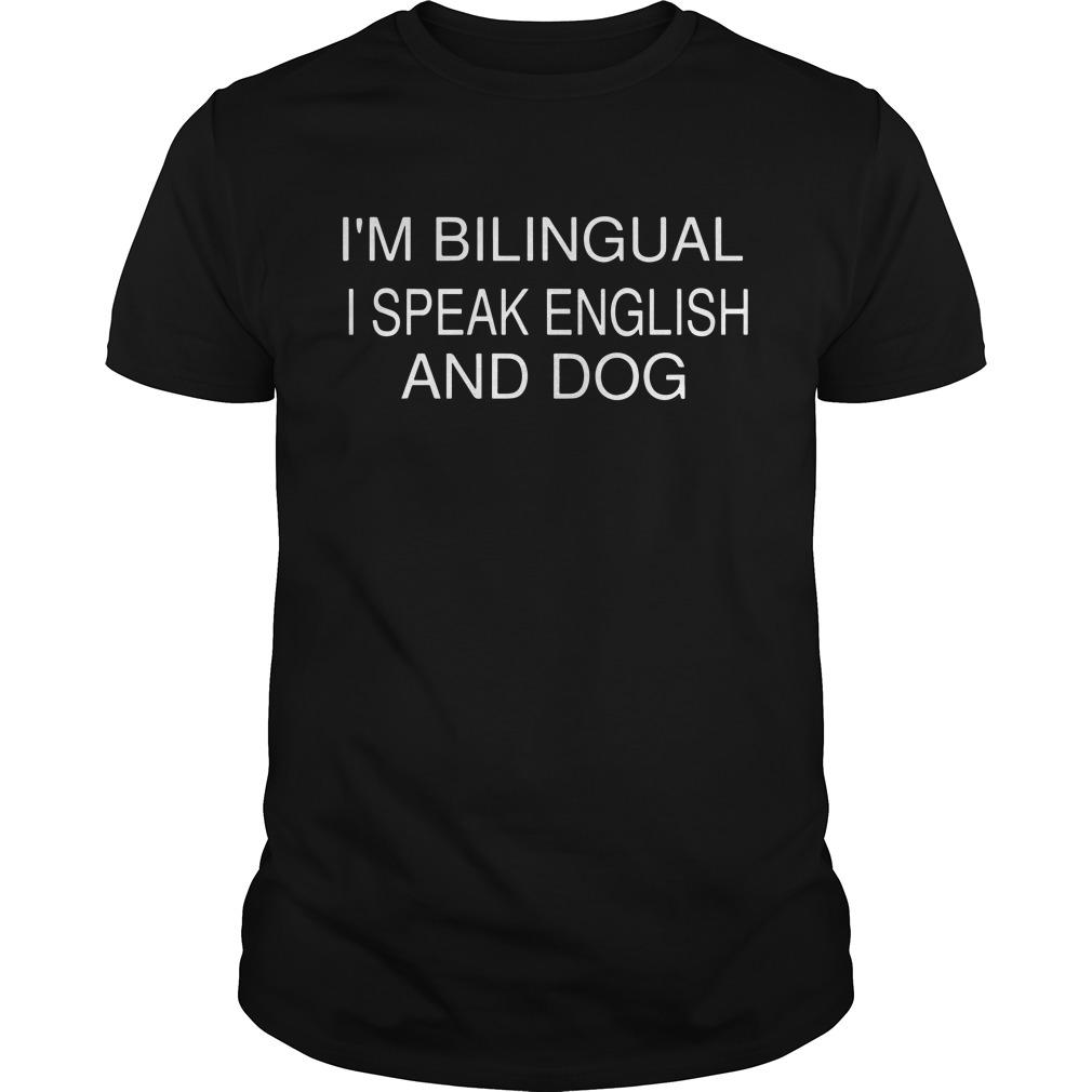 I'm bilingual I speak english and dog shirt