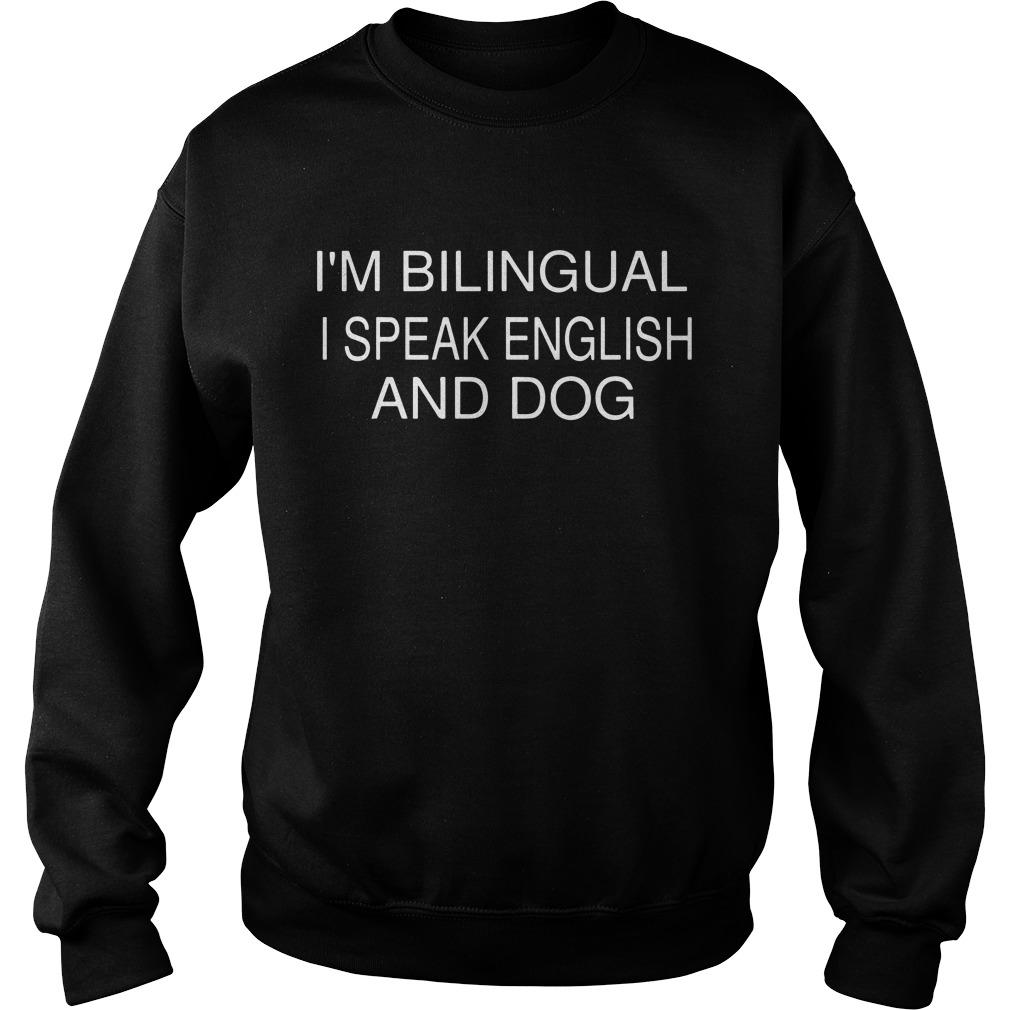 I'm bilingual I speak english and dog Sweater