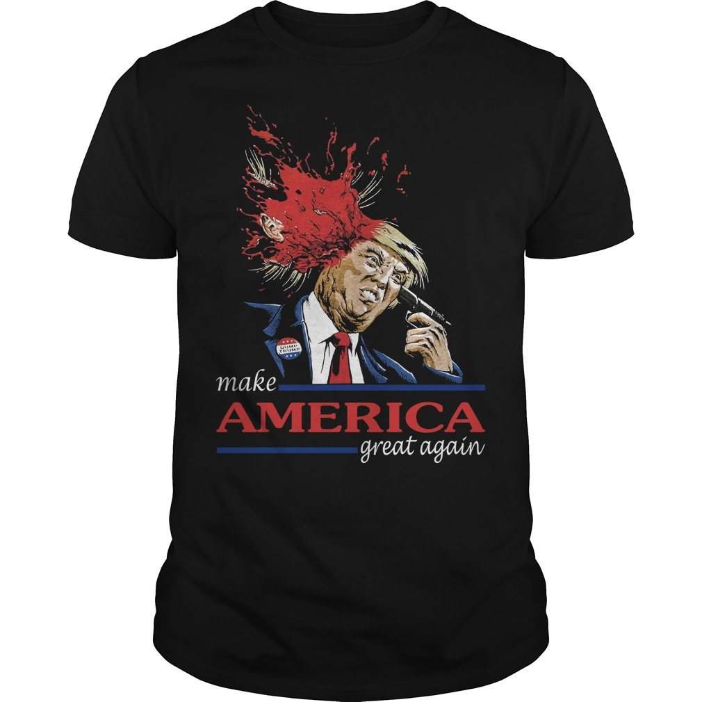 Make America great again Trump blows brains out shirt