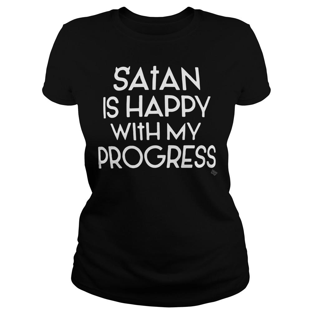 Satan is happy with my progress ladies tee