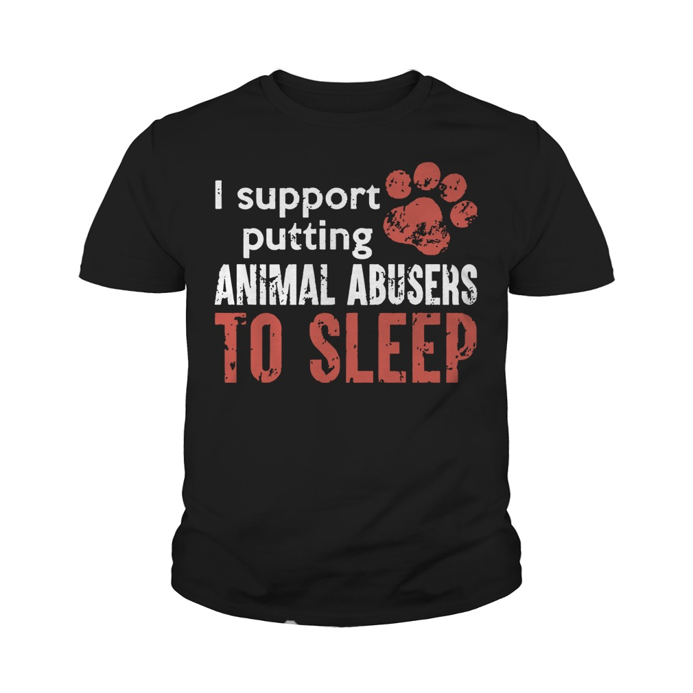 I support putting animal abusers to sleep youth tee