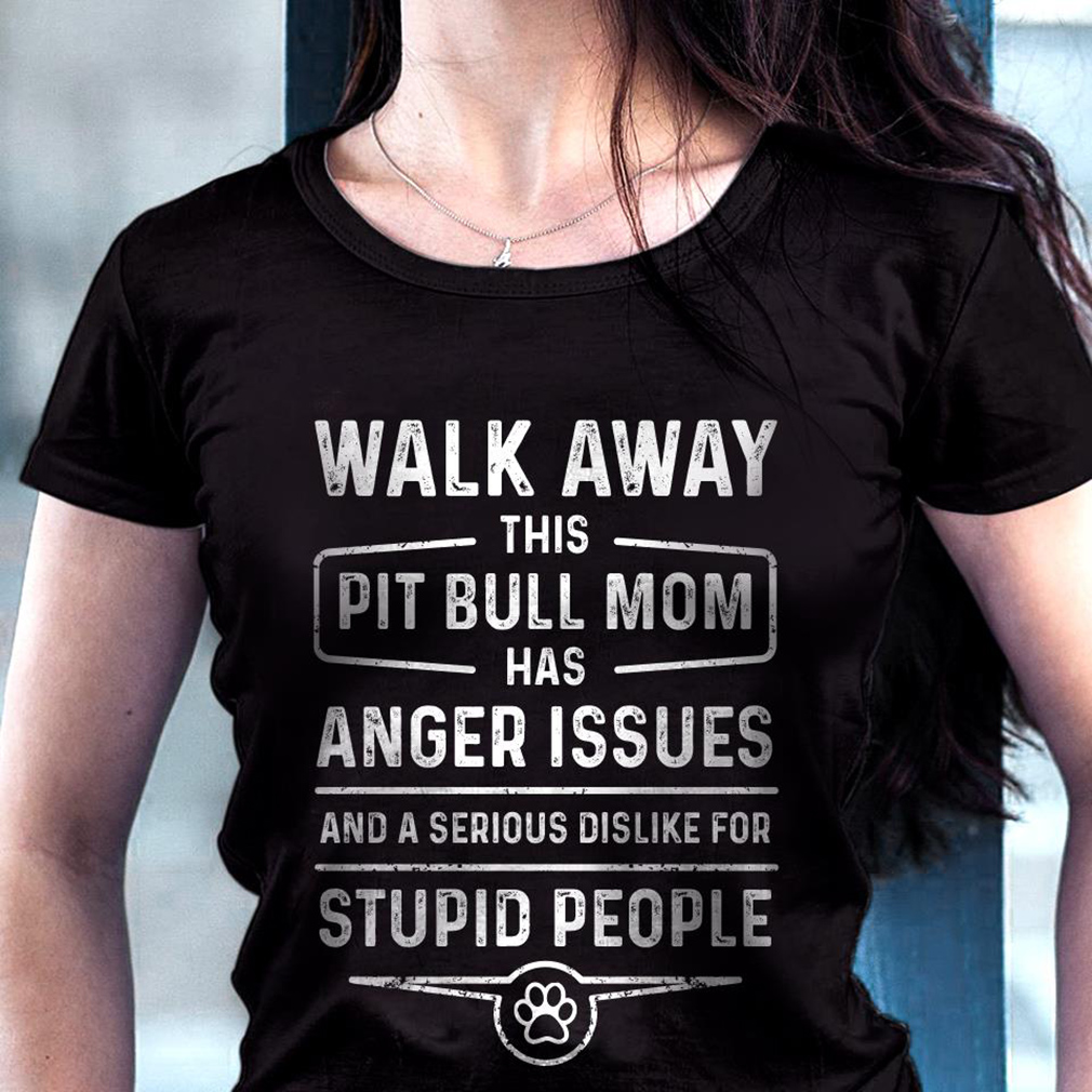 Anger Issues Quotes: Walk Away This Pitbull Mom Has Anger Issues Shirt, Hoodie