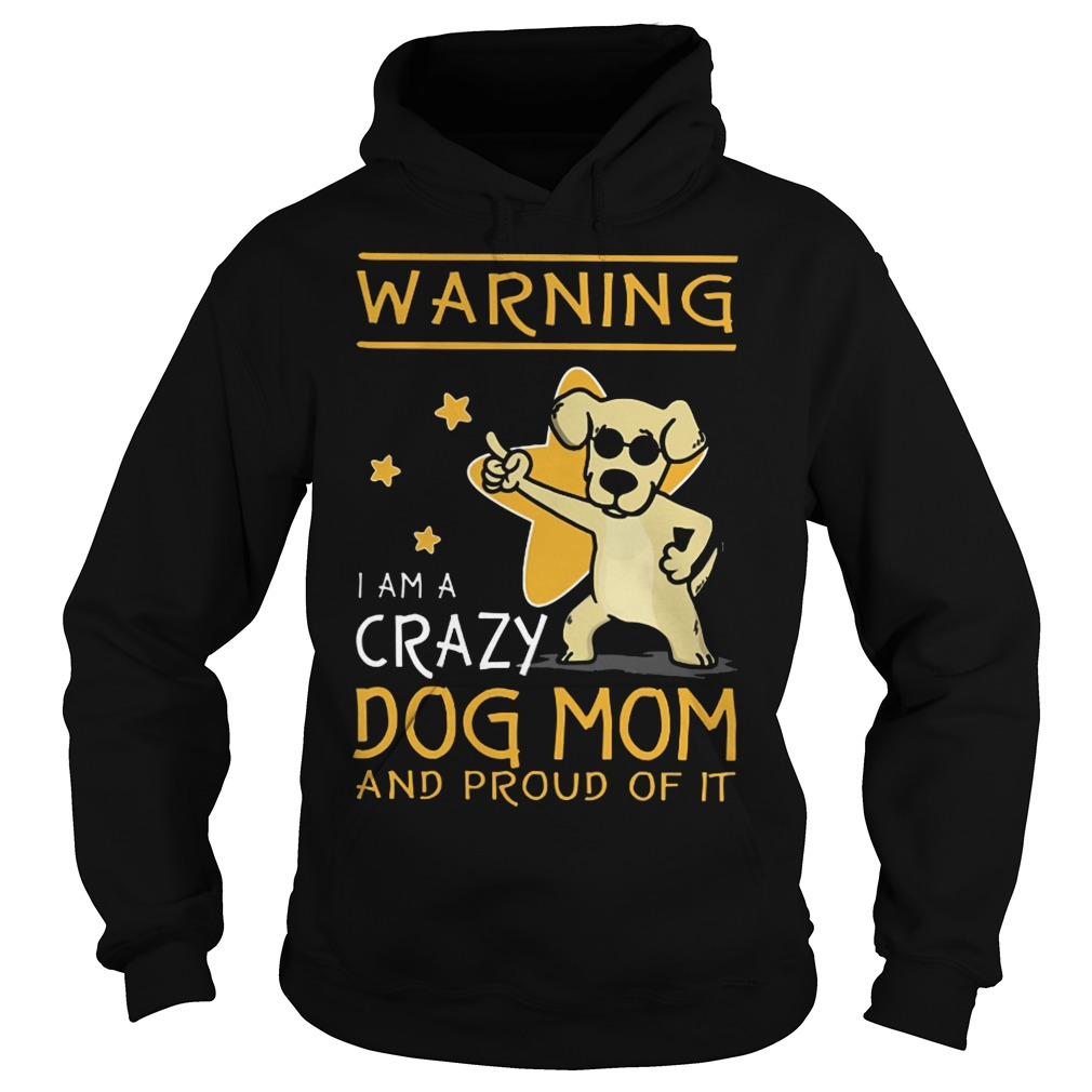Warning I am a crazy dog mom and proud of it hoodie