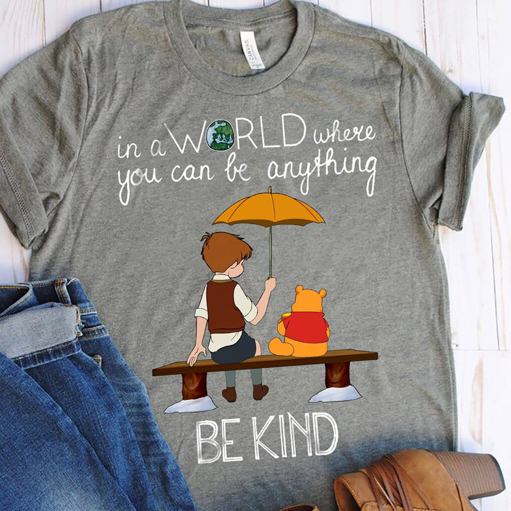 In a world where you can be anything be kind Winnie Pooh shirt