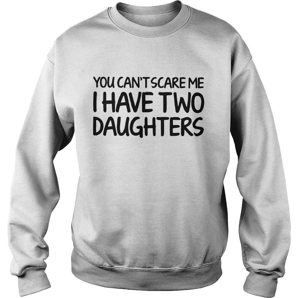 You can't scare me I have two daughters Sweater