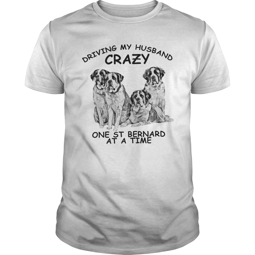 Driving my husband crazy one st bernard at a time shirt
