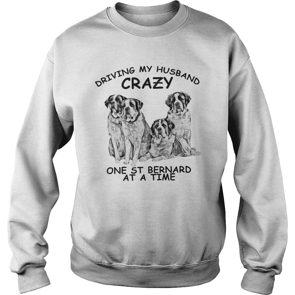 Driving my husband crazy one st bernard at a time Sweater