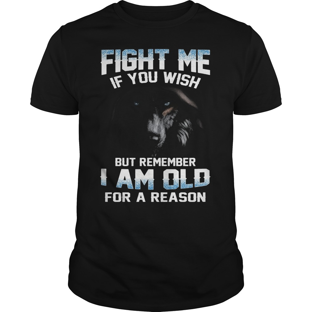 Fight me if you wish but remember I am old for a reason wolf Guys shirt