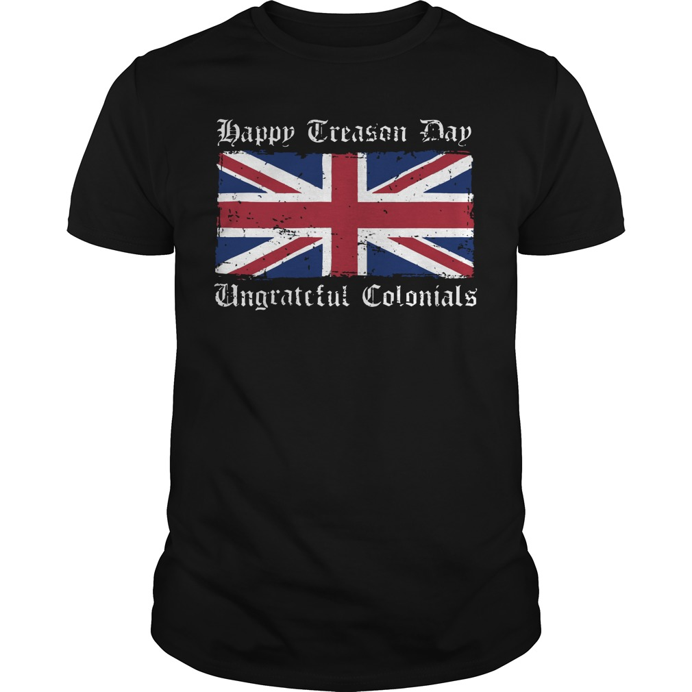 Happy treason day ungrateful colonials shirt