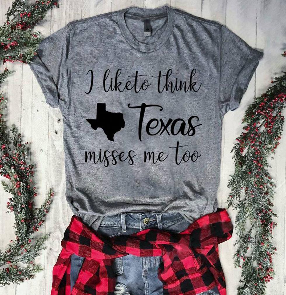 I like to think Texas miss me too shirt