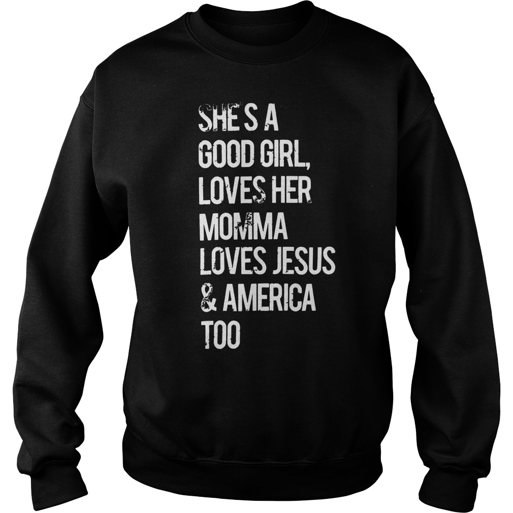 She's a good girl loves her Momma Jesus and america too Sweater