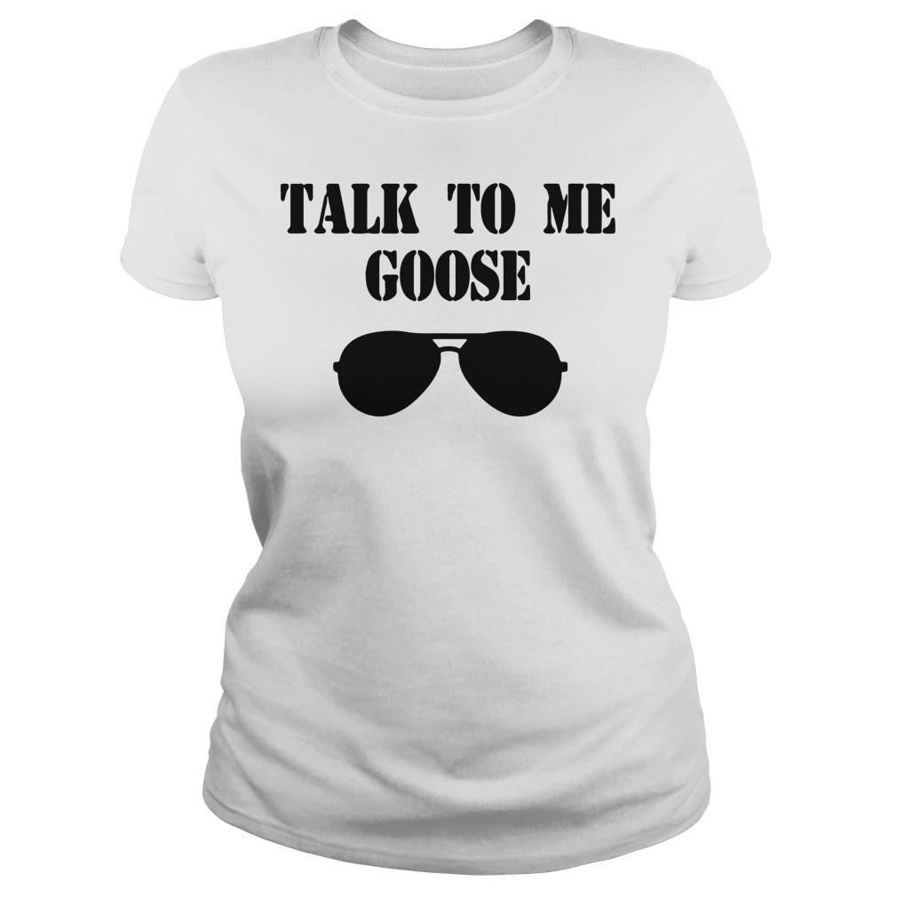 Talk to me goose glass ladies shirt