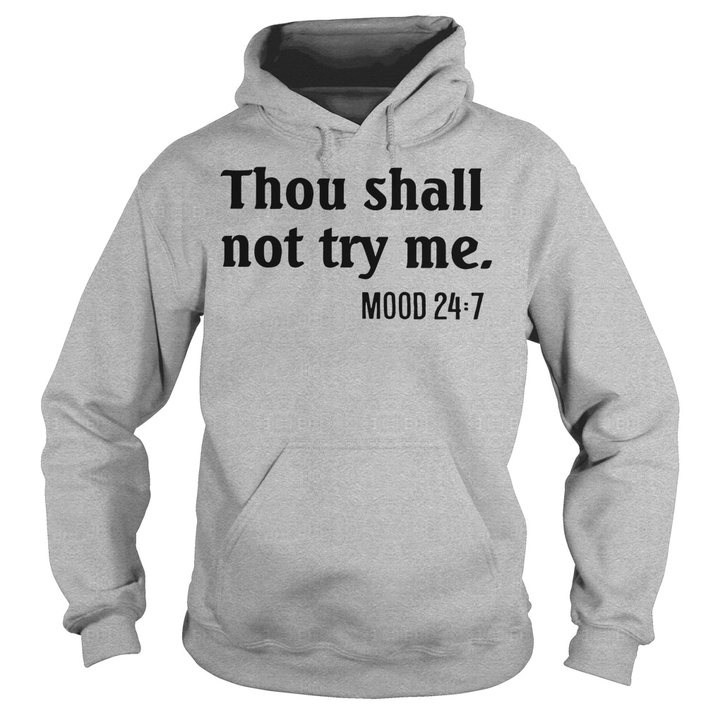Thou shall not try me mood 24:7 hoodie
