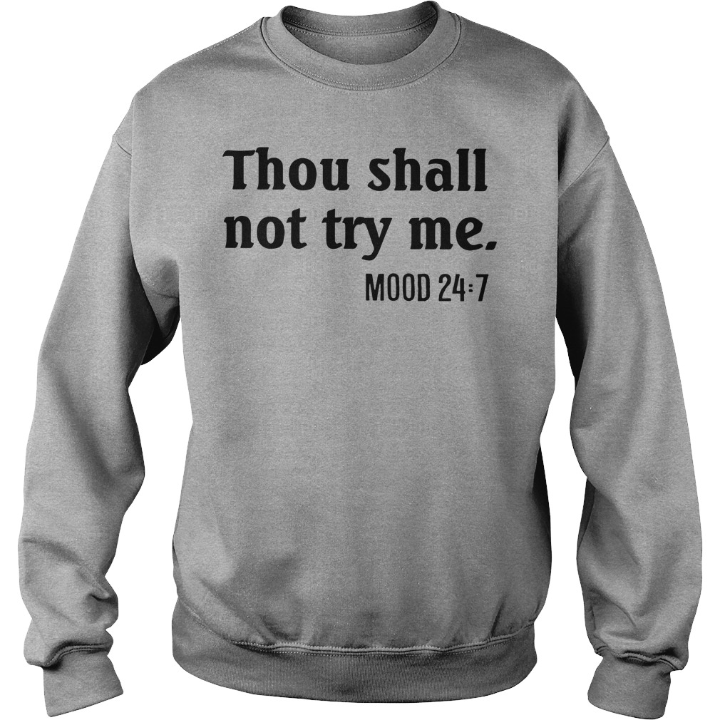 Thou shall not try me mood 24:7 sweater