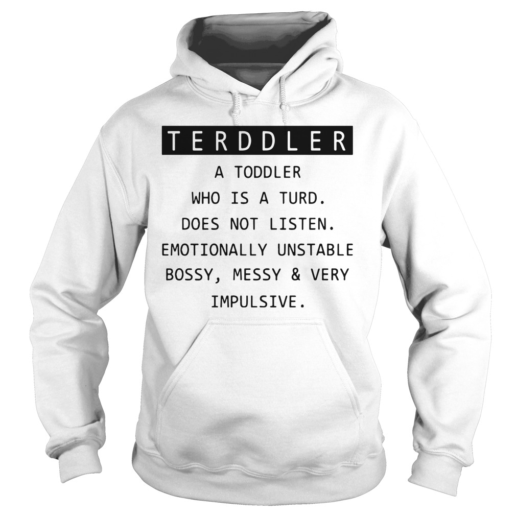 Toddler a toddler who is the turd doesn't listen hoodie