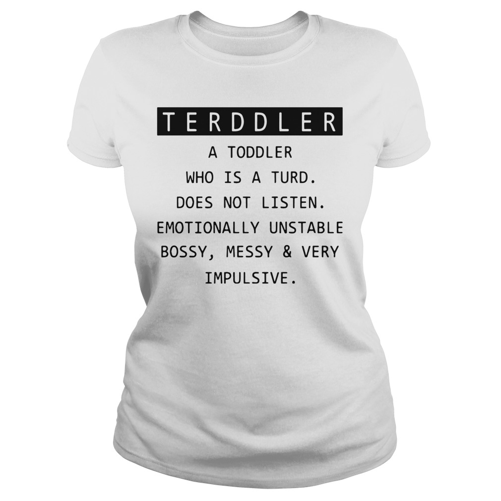 Toddler a toddler who is the turd doesn't listen ladies tee
