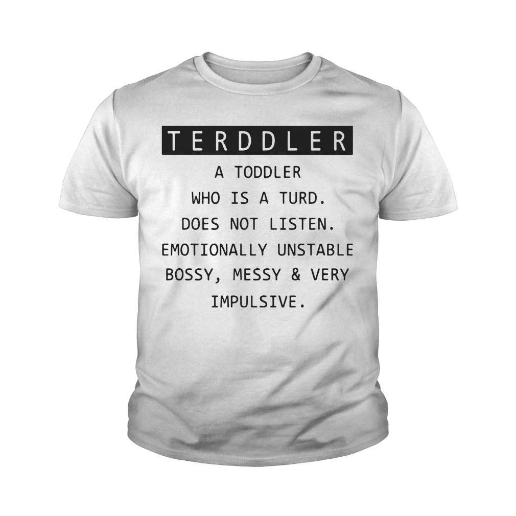 Toddler a toddler who is the turd doesn't listen youth tee
