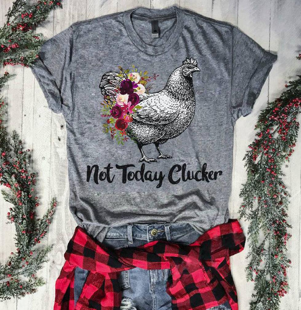 Chicken: Not today clucker shirt