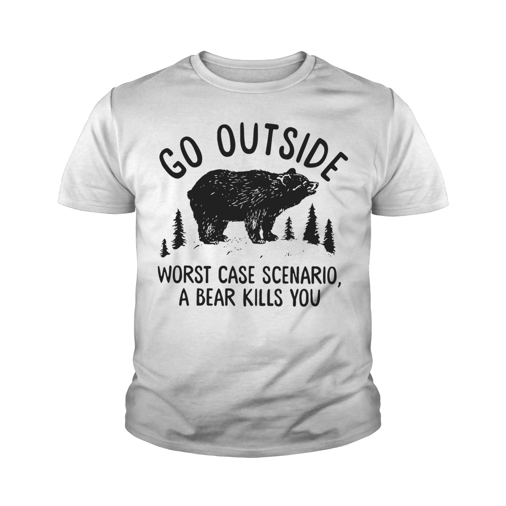 Go outside worst case scenario a bear kill you youth tee