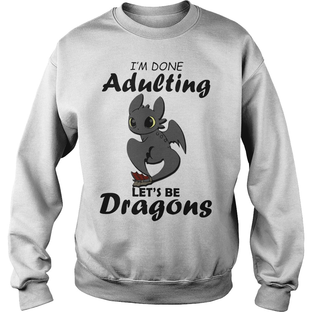 I'm done adulting let's be Dragons Sweater