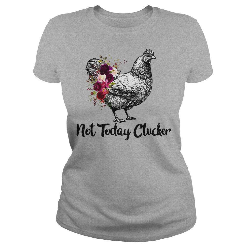 Not today clucker ladies tee
