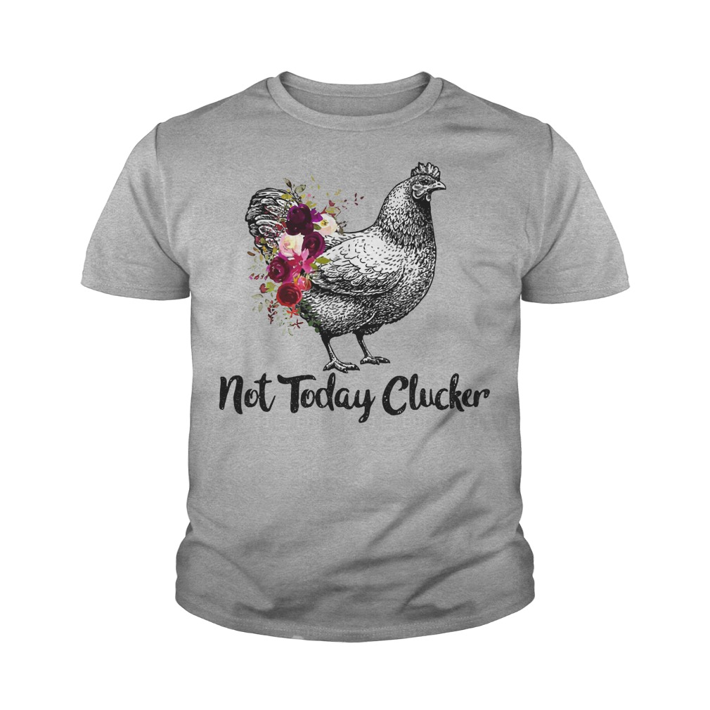 Not today clucker youth tee
