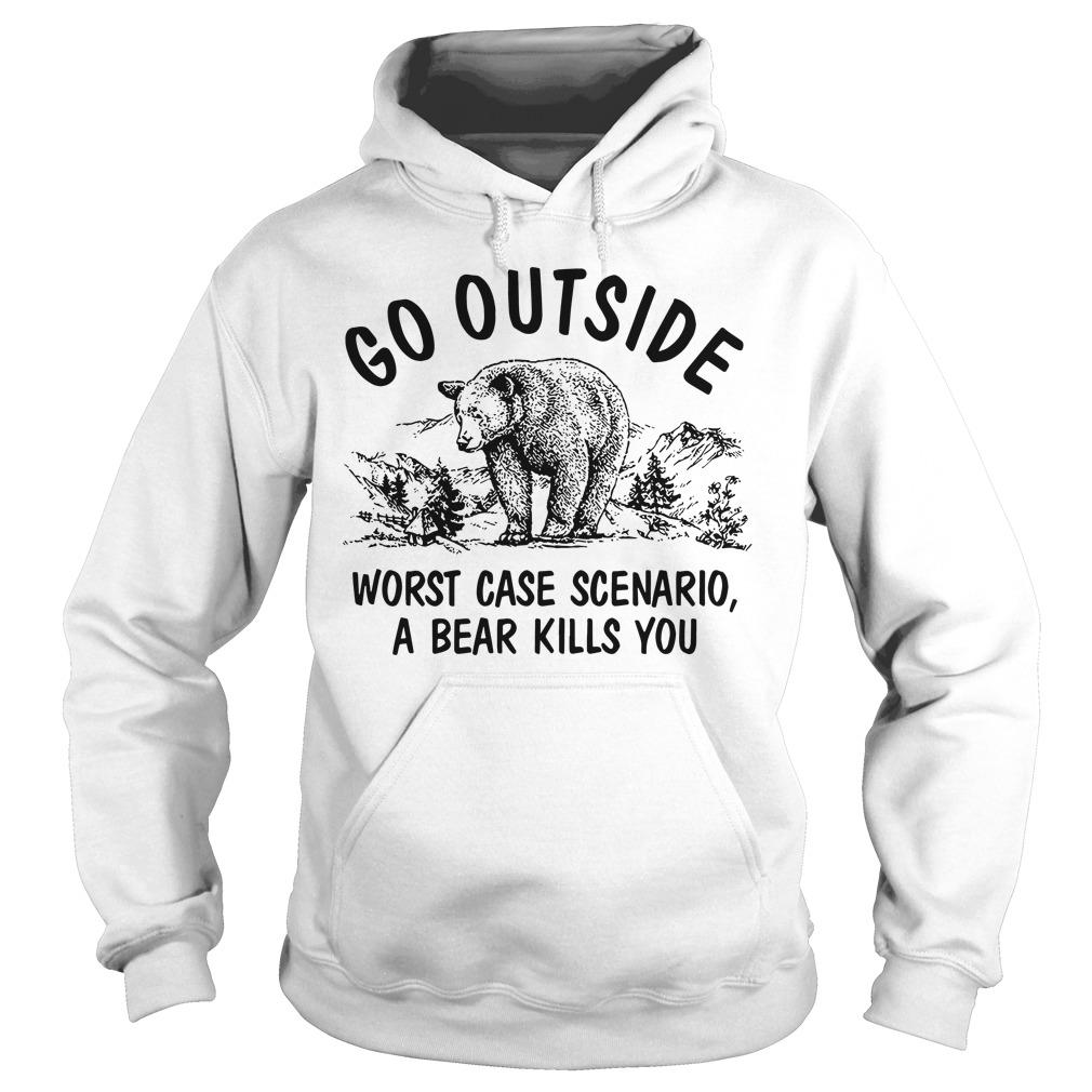 Official go outside worst case scenario a bear kills you Hoodie