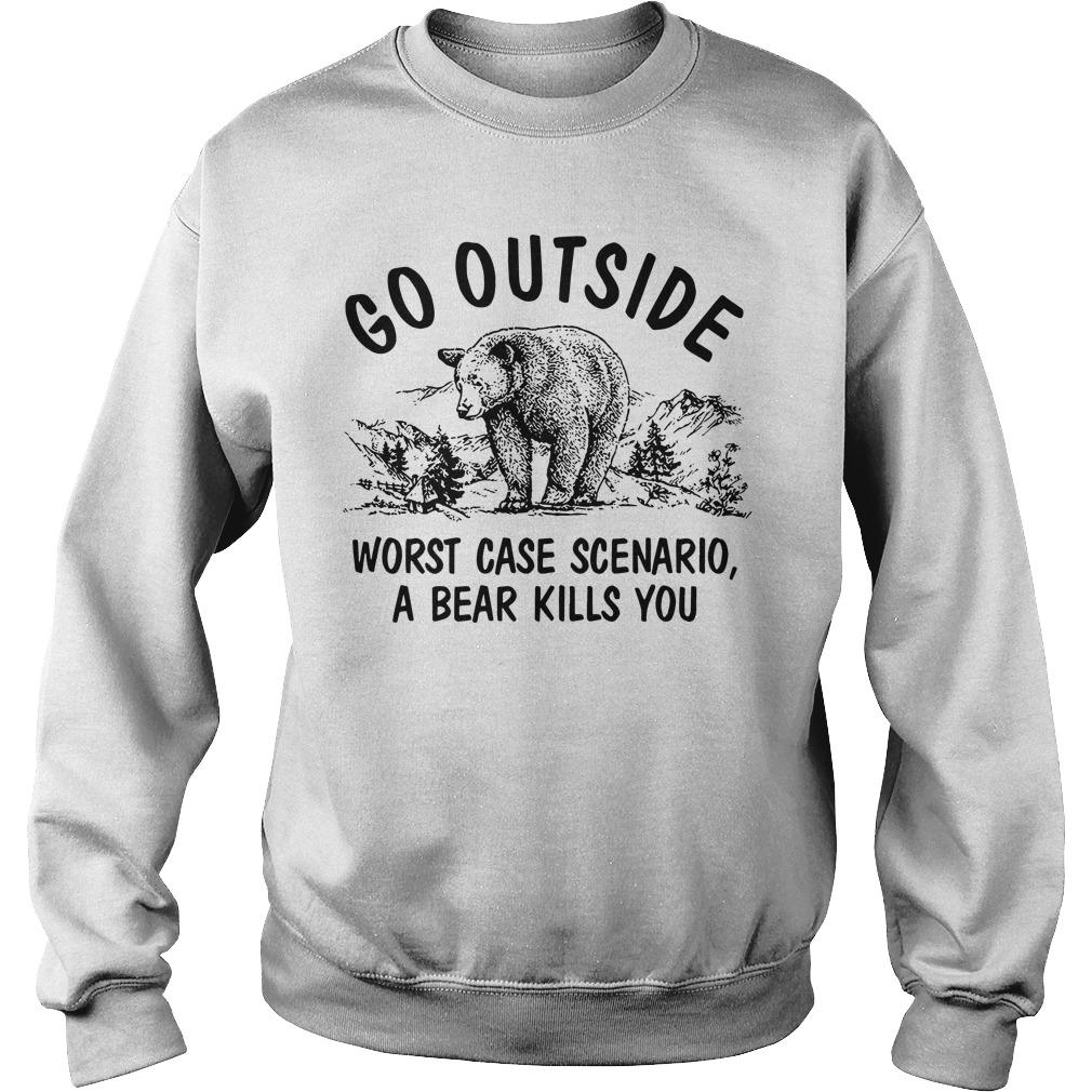 Official go outside worst case scenario a bear kills you Sweater