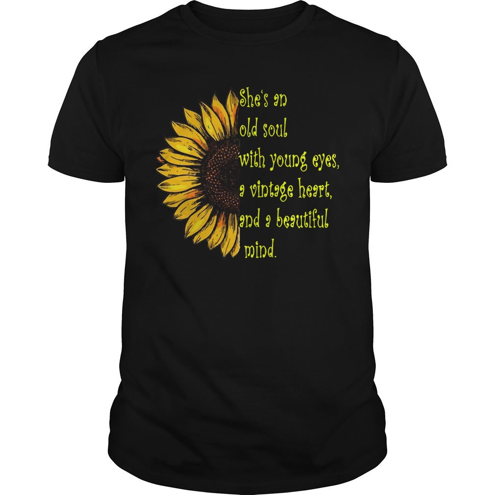 Sunflower she's an old soul with young eyes a vintage heart and a beautiful mind shirt