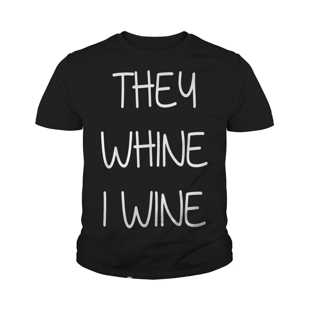 They whine I wine youth tee