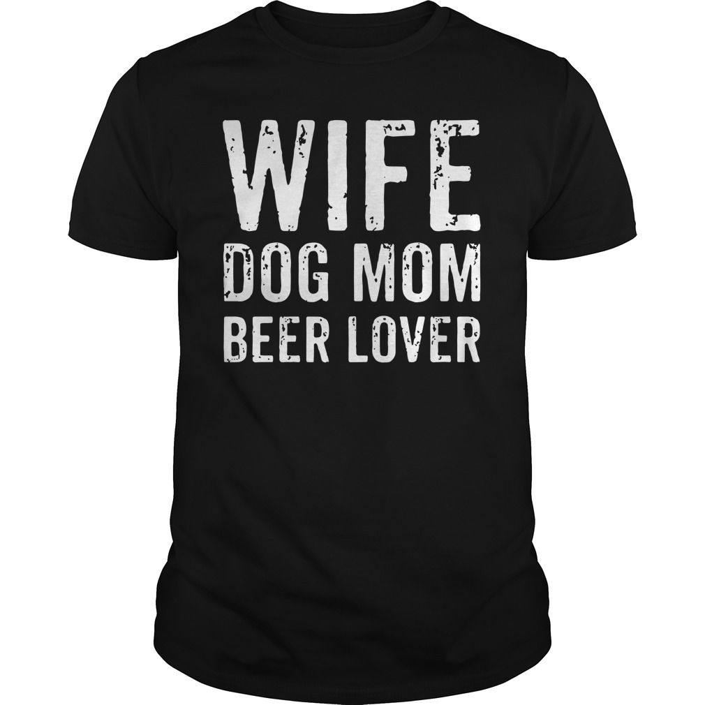 Wife dog mom beer lover shirt
