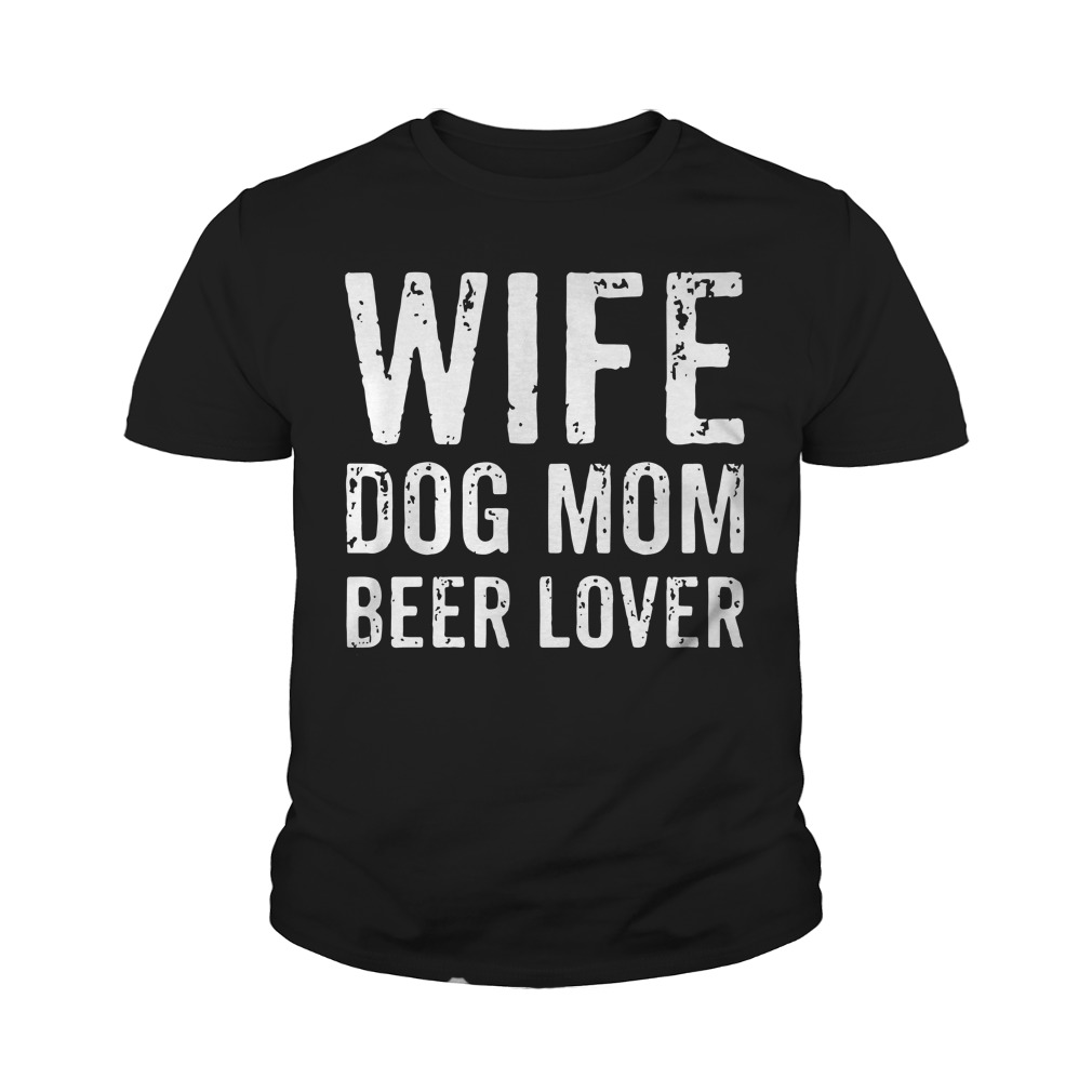 Wife dog mom beer lover youth tee