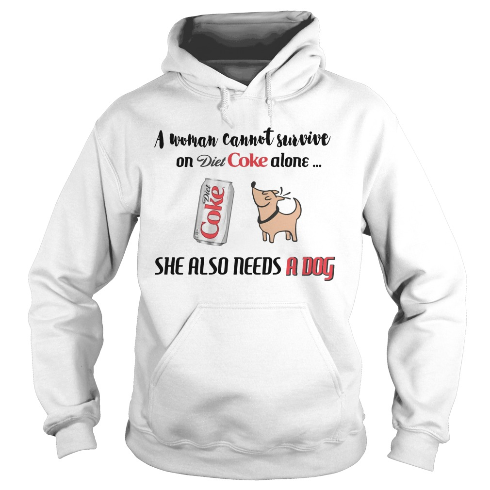 A woman cannot survive on diet Coke alone she also needs a dog Hoodie