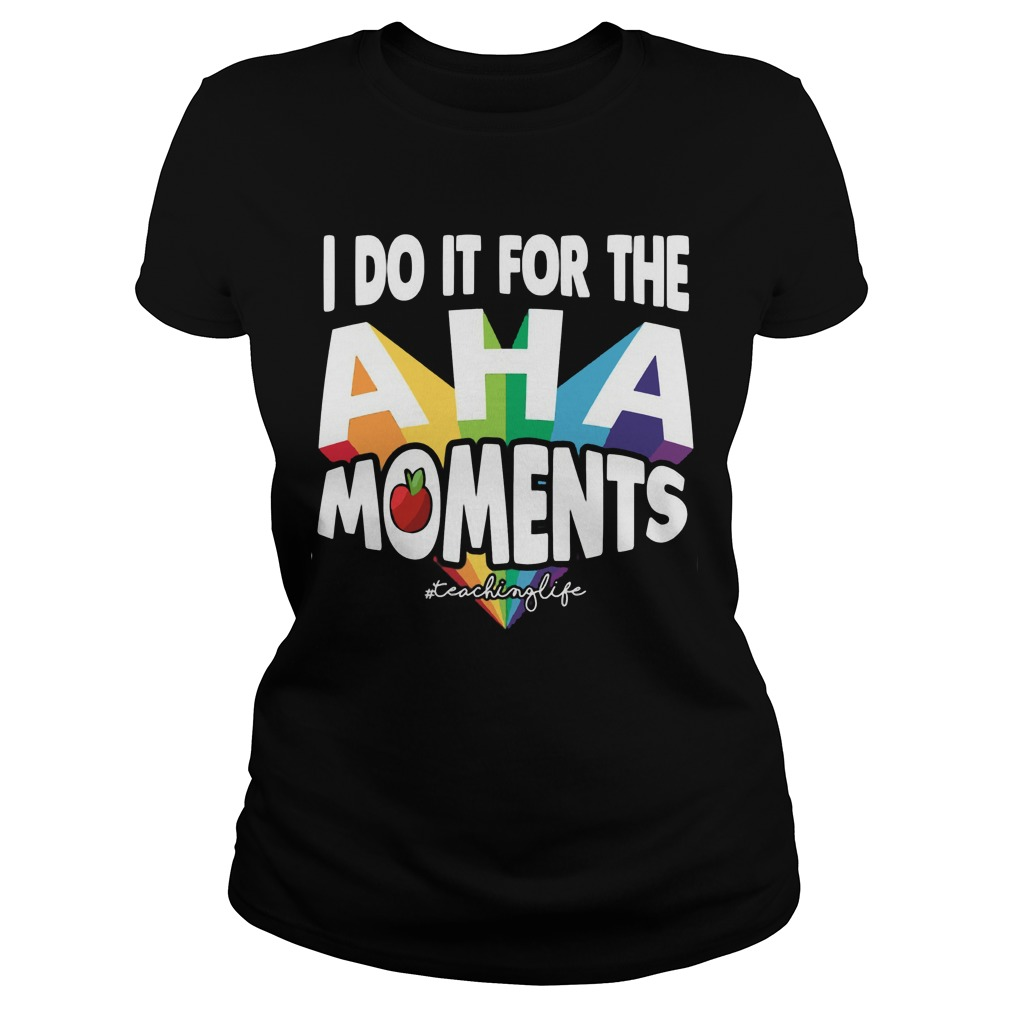 I do it for the Aha moments teaching life Ladies t-shirt