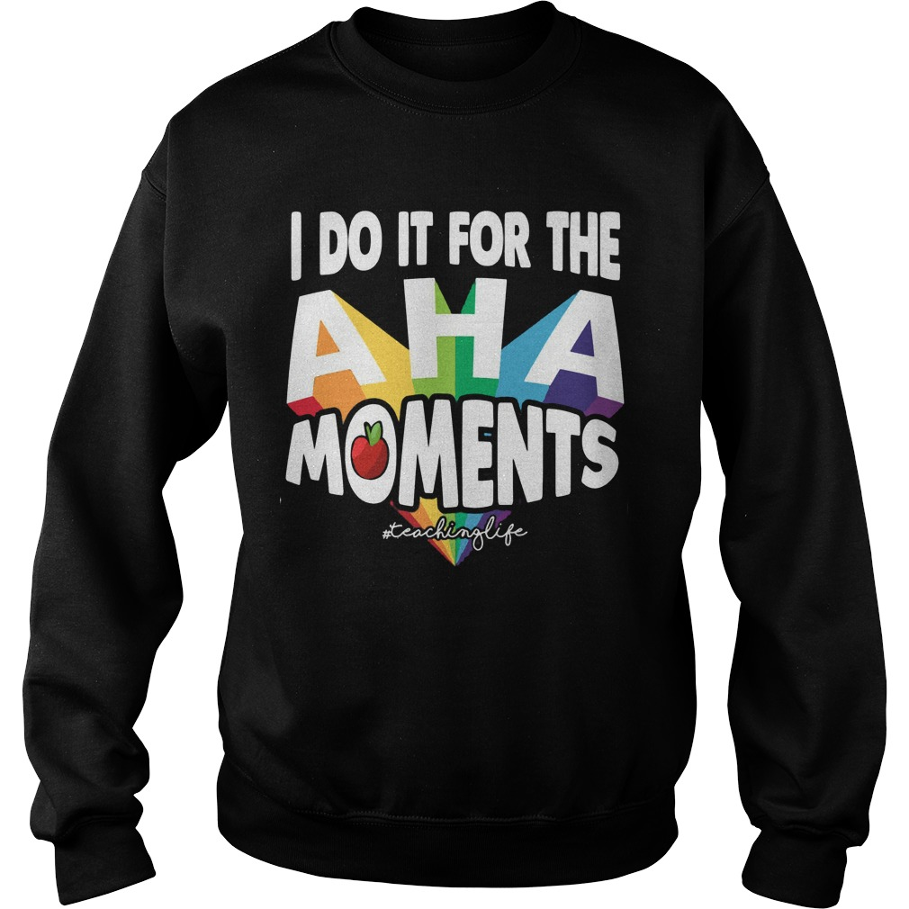 I do it for the Aha moments teaching life Sweater