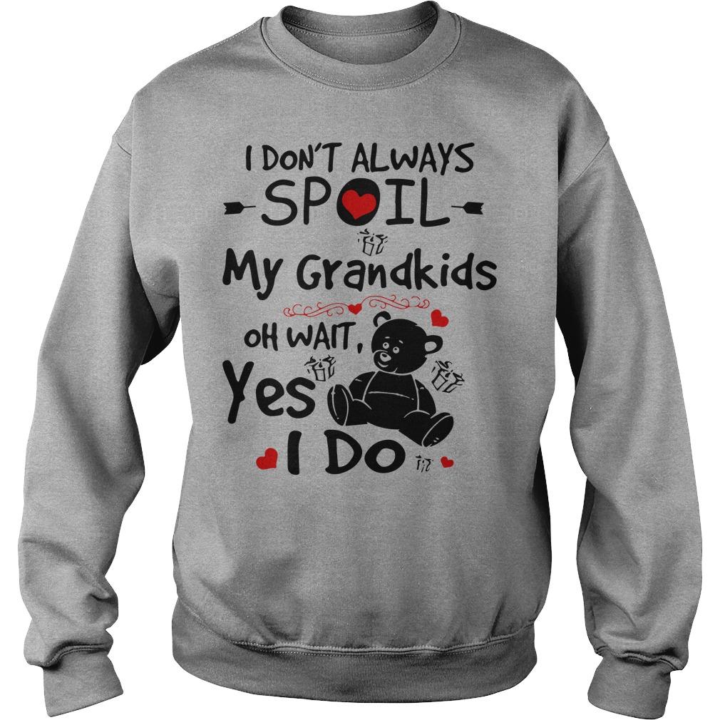 I don't always spoil my grandkids oh wait yes I do Teddy Bear sweater