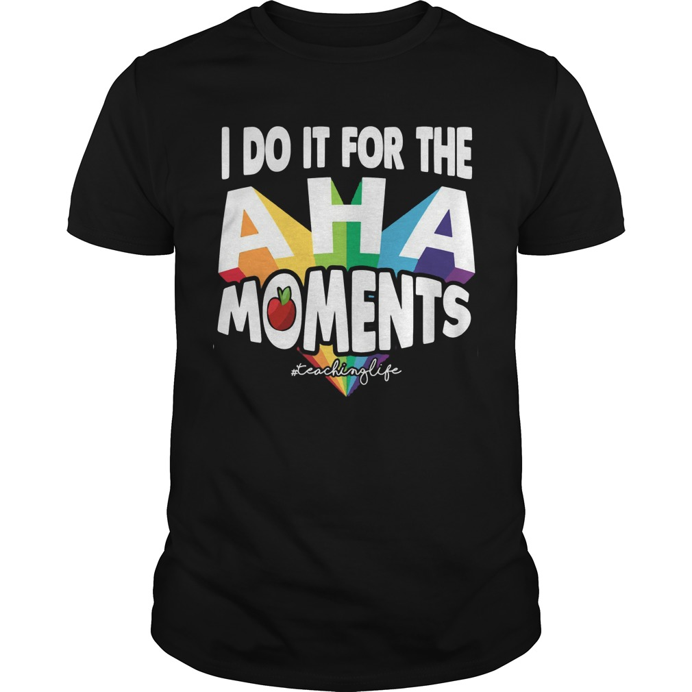 I do it for the Aha moments teaching life shirt