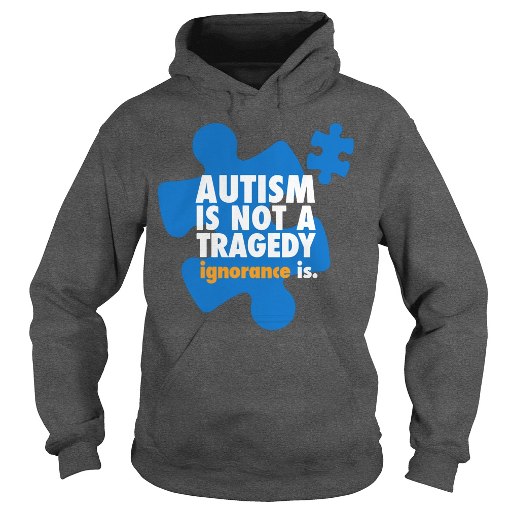 Autism is not a tragedy ignorance is Hoodie