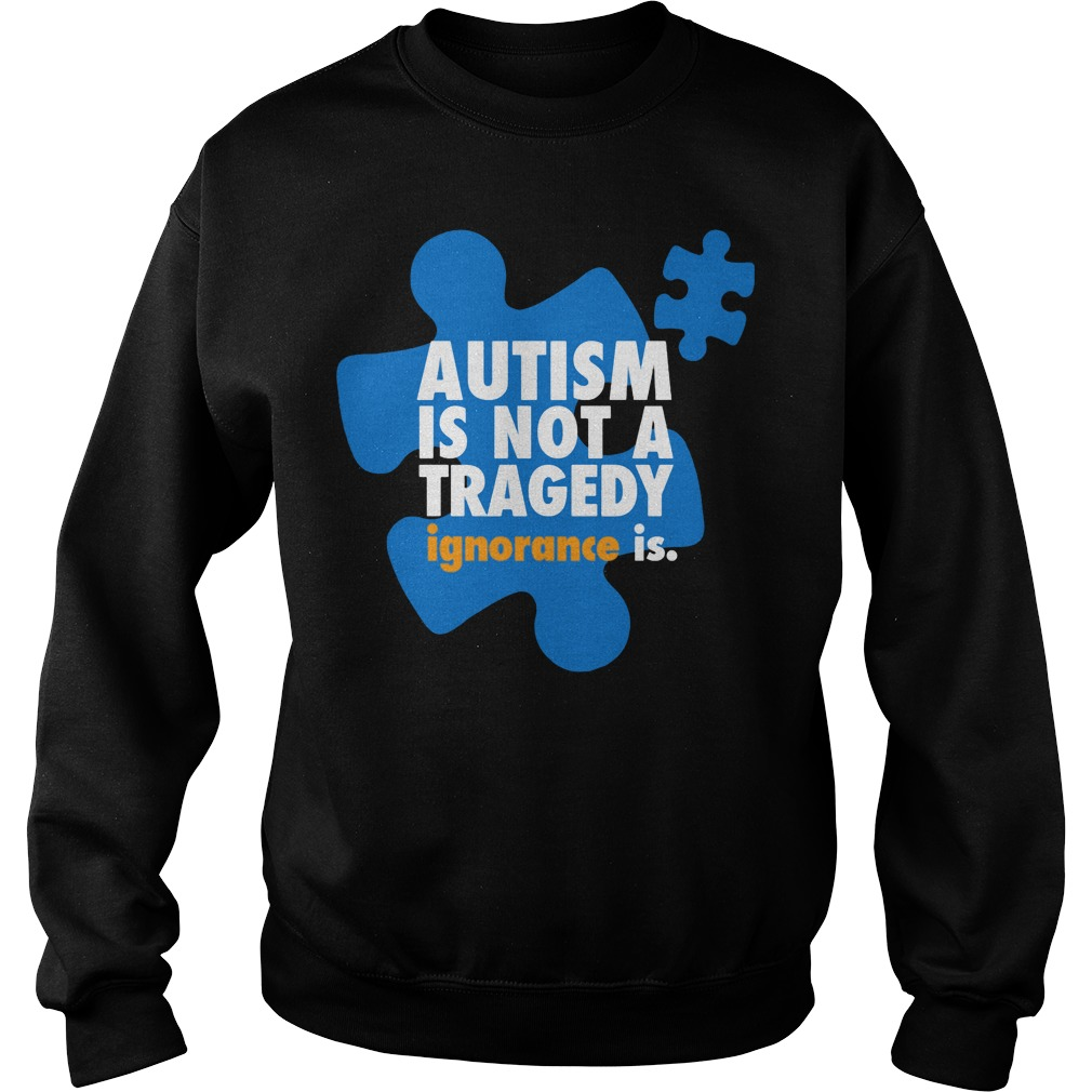Autism is not a tragedy ignorance is Sweater