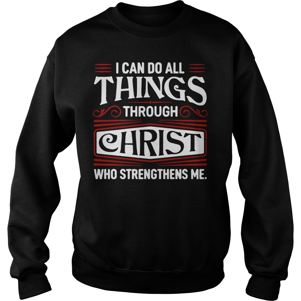 I can do all things through Christ who strengthens me sweater