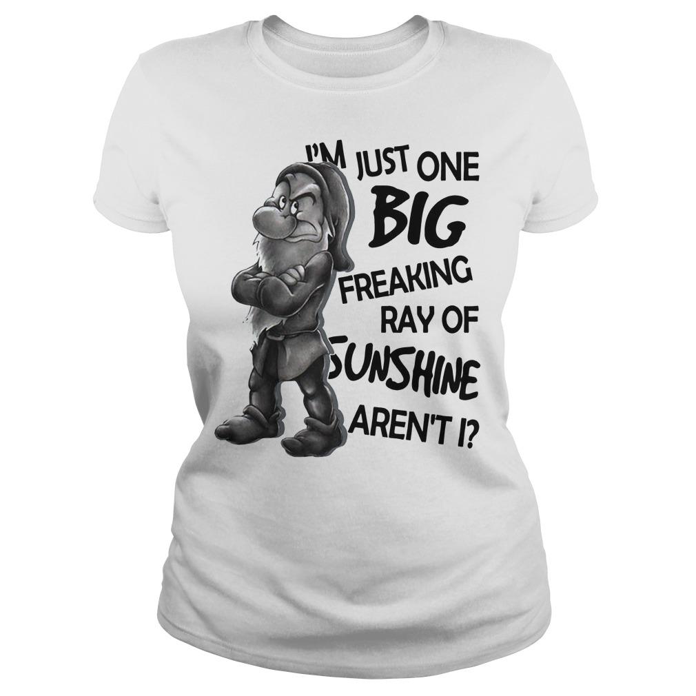 Dwarfs I'm just one big freaking ray of sunshine aren't I Ladies t-shirt