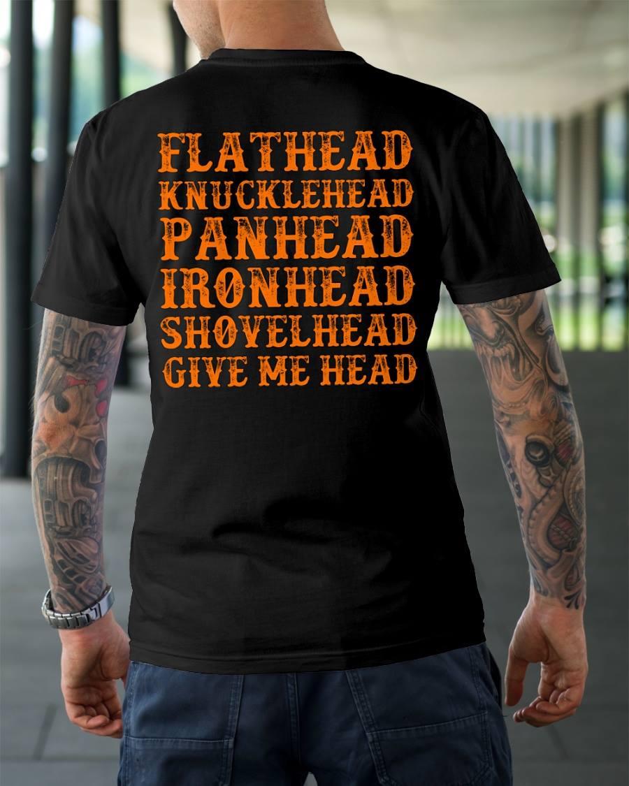 Flathead knucklehead panhead ironhead shovelhead give me head shirt